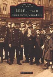 Lille t.2 ; Lille-Centre, Vieux-Lille - Couverture - Format classique