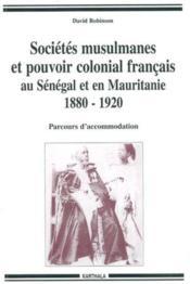 Sociétés musulmanes et pouvoir colonial français au Sénégal et en Mauritanie ; 1880-1920 - Couverture - Format classique