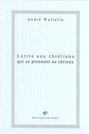 Lettre aux chrétiens qui se prennent au sérieux - Couverture - Format classique