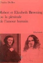 Robert et Elizabeth Browning ou la plénitude de l'amour humain - Couverture - Format classique