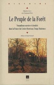 Le peuple de la foret nomadisme ouvrier et identites dans la france du centre-ouest aux temps modern - Couverture - Format classique