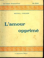 L'Amour Opprime. Collection : Le Roman D'Aujourd'Hui N° 8 - Couverture - Format classique