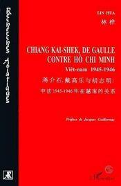 Chiang Kai-Shek, De Gaulle Contre Ho Chi Minh ; Vietnam, 1945-1946 - Intérieur - Format classique
