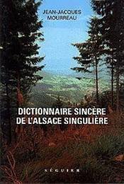 Dictionnaire Sincere De Lalsace Singuliere - Couverture - Format classique