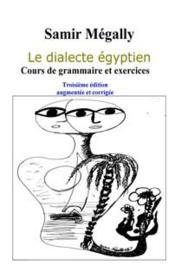 Le dialecte égyptien ; cours de grammaire et exercices (3e édition) - Couverture - Format classique