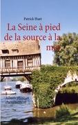 La Seine à pied de la source à la mer : album photo et chiminement - Couverture - Format classique