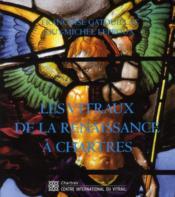 Les vitraux de la Renaissance à Chartres - Couverture - Format classique