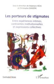 Porteurs de stigmates ; entre expériences intimes, contraintes institutionnelles et expressions collectives - Couverture - Format classique