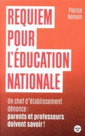 Requiem pour l'éducation nationale ; un chef d'établissement dénonce : parents et professeurs doivent savoir ! - Couverture - Format classique