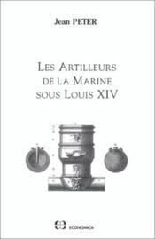 Les artilleurs de la marine sous louis xiv - Couverture - Format classique