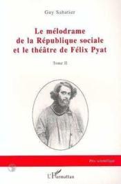 Le mélodrame de la république sociale et le théâtre de Félix Pyat - Couverture - Format classique