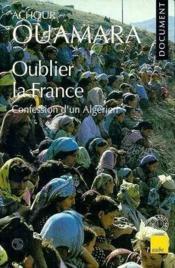 Oublier la France ; confession d'un Algérien - Couverture - Format classique