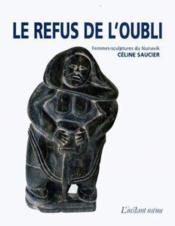 Le refus de l'oubli ; femmes-sculptures du Nunavik - Couverture - Format classique