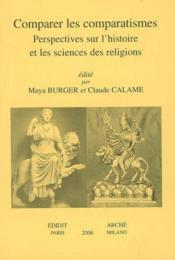 Comparer les comparatismes ; perspectives sur l'histoire et les sciences des religions - Couverture - Format classique