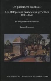 Un parlement colonial ? les délégations financières algériennes (1898-1945) t.2 ; la gestion financière et budgétaire - Couverture - Format classique