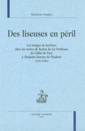Des liseuses en préil ; les images de lectrices dans les textes de fiction de la Priéteuse de l'abbé de Pure à Madame Bovary de Flaubert (1656-1856) - Couverture - Format classique