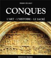 Conques ; l'art - l'histoire - le sacré - Couverture - Format classique