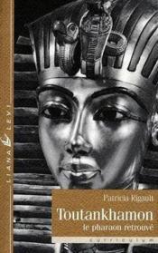 Toutankhamon ; le pharaon retrouvé - Couverture - Format classique