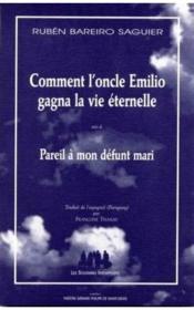 Comment l'oncle Emilio gagna la vie éternelle ; pareil à mon défunt mari - Couverture - Format classique