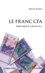 Le franc CFA ; d'ou vient-il ? où va-t-il ? - Couverture - Format classique
