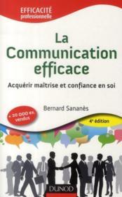 La communication efficace ; acquérir maîtrise et confiance en soi dans ses rapports avec les autres (4e édition) - Couverture - Format classique
