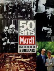 50 Ans Paris Match - 150 - 60 - 70 - 80 - 90 A Bordeaux - Couverture - Format classique