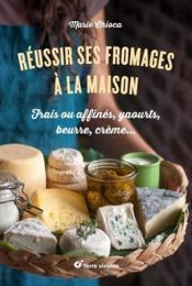 Réussir ses fromages à la maison - Couverture - Format classique