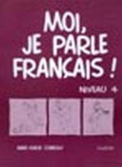 Moi, Je Parle Francais ! Niveau 4 Cahier - Couverture - Format classique