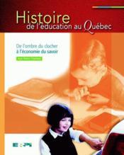 Histoire de l'éducation au Québec ; de l'ombre du clocher à l'économie du savoir - Couverture - Format classique
