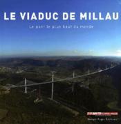 Le viaduc de Millau ; le pont le plus haut du monde - Couverture - Format classique