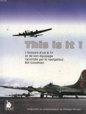 This is it ! l'histoire d'un B-17 et de son équipage racontée par le navigateur Bill Goodman - Couverture - Format classique