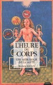 L'heure du corps ; une astrologie de la santé - Couverture - Format classique