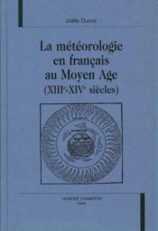 La Meteorologie En Francais Au Moyen-Age, Xiiieme-Xiveme Siecle - Couverture - Format classique