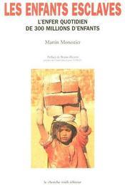 Les enfants esclaves ; l'enfer quotidien de 300 millions d'enfants - Intérieur - Format classique