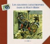 Les grandes catastrophes dans le Haut-Rhin - Couverture - Format classique