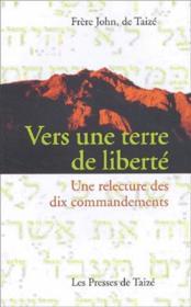 Vers une terre de liberté ; une relecture des dix commandements - Couverture - Format classique