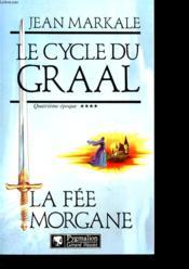 Le Cycle Du Graal T4 La Fee Morgane - Couverture - Format classique