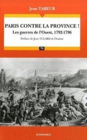 Les guerres de l'Ouest (1792-1796) ; Paris contre la province ! - Couverture - Format classique