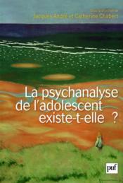 La psychanalyse de l'adolescent existe-t-elle ? - Couverture - Format classique