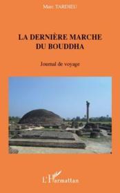 La dernière marche du Bouddha ; journal de voyage - Couverture - Format classique