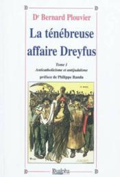 La ténébreuse affaire Dreyfus t.1 ; anticatholicisme et antijudaïsme - Couverture - Format classique