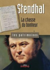Stendhal ; la chasse du bonheur - Couverture - Format classique