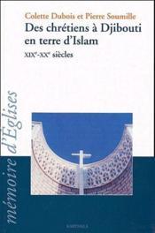 Des chrétiens à Djibouti en terre d'islam XIXe-XXe siècles - Couverture - Format classique