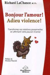 Bonjour l'amour ! adieu violence ! ; transformez vos relations personnelles en affirmant votre pouvoir d'aimer - Intérieur - Format classique