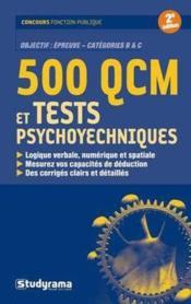 500 QCM et tests psychotechniques ; logique verbale, numérique et spatiale ; mesurez vos capacités de déduction ; des corrigés clairs et détaillés (2e édition) - Couverture - Format classique
