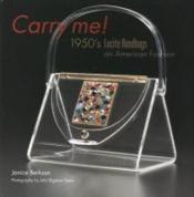 Carry me! 1950's lucite handbags, an american fashion - Couverture - Format classique