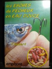 Les Esches du pêcheur en eau douce (Sports et loisirs) - Couverture - Format classique
