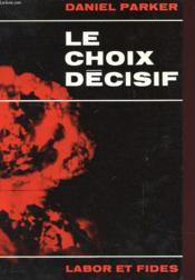 Le Choix Decisif - Face Aux Menaces De Guerres, A L'Age Atomique - Couverture - Format classique