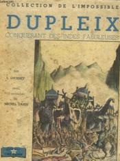 Dupleix Conquerant Des Indes Fabuleuses. - Couverture - Format classique