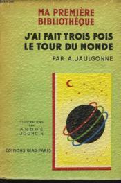J'Ai Fait Trois Fois Le Tour Du Monde - Couverture - Format classique
